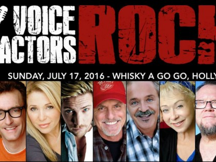 Voice Actors Rock! On July 17 at Whisky a Go Go